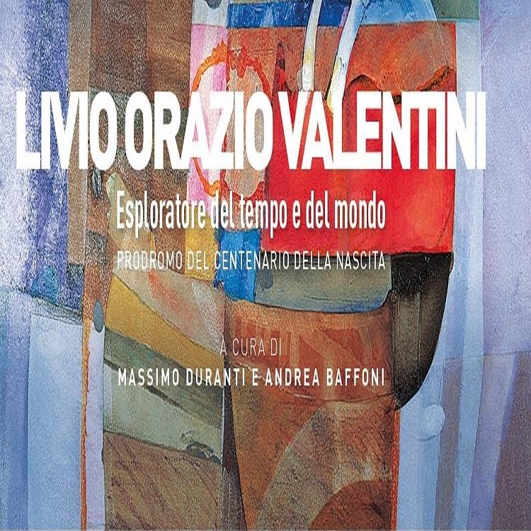 Mostra di Livio Orazio Valentini: esploratore del tempo e dello spazio